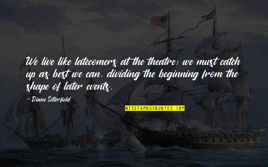 Monday Morning Funny Quotes By Diane Setterfield: We live like latecomers at the theatre; we