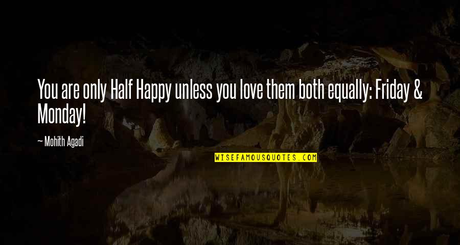 Monday Morning Funny Quotes By Mohith Agadi: You are only Half Happy unless you love