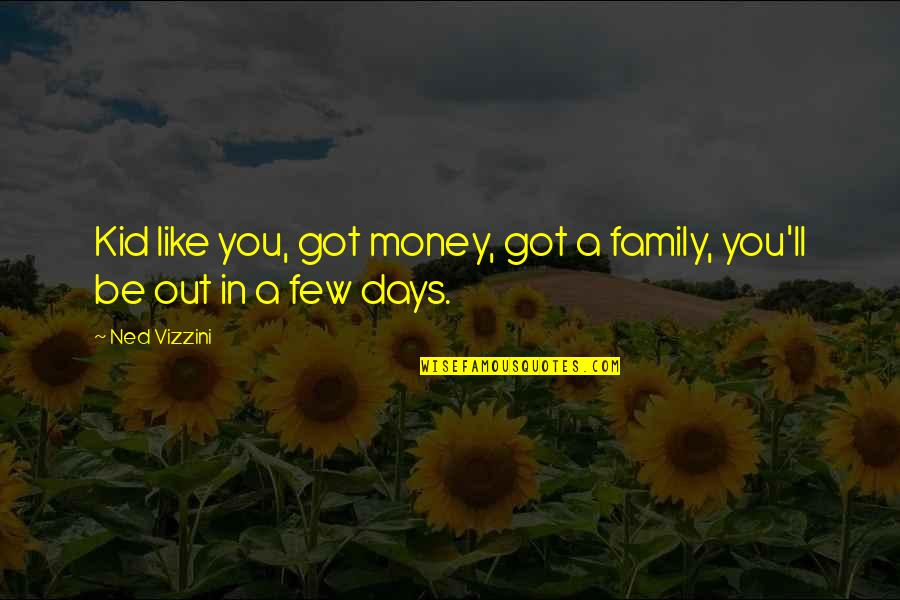 Monday Morning Funny Quotes By Ned Vizzini: Kid like you, got money, got a family,