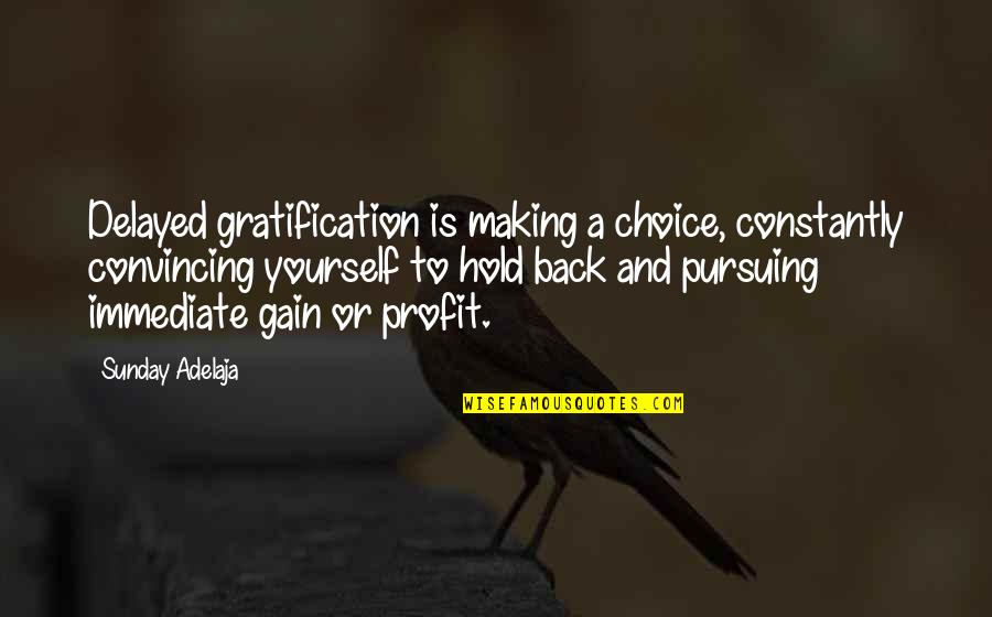 Monday Morning Funny Quotes By Sunday Adelaja: Delayed gratification is making a choice, constantly convincing
