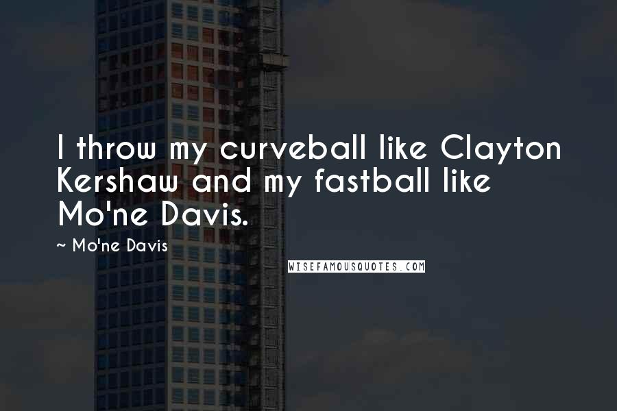 Mo'ne Davis quotes: I throw my curveball like Clayton Kershaw and my fastball like Mo'ne Davis.