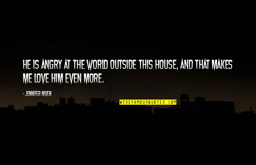 Monergistic Quotes By Jennifer Niven: He is angry at the world outside this