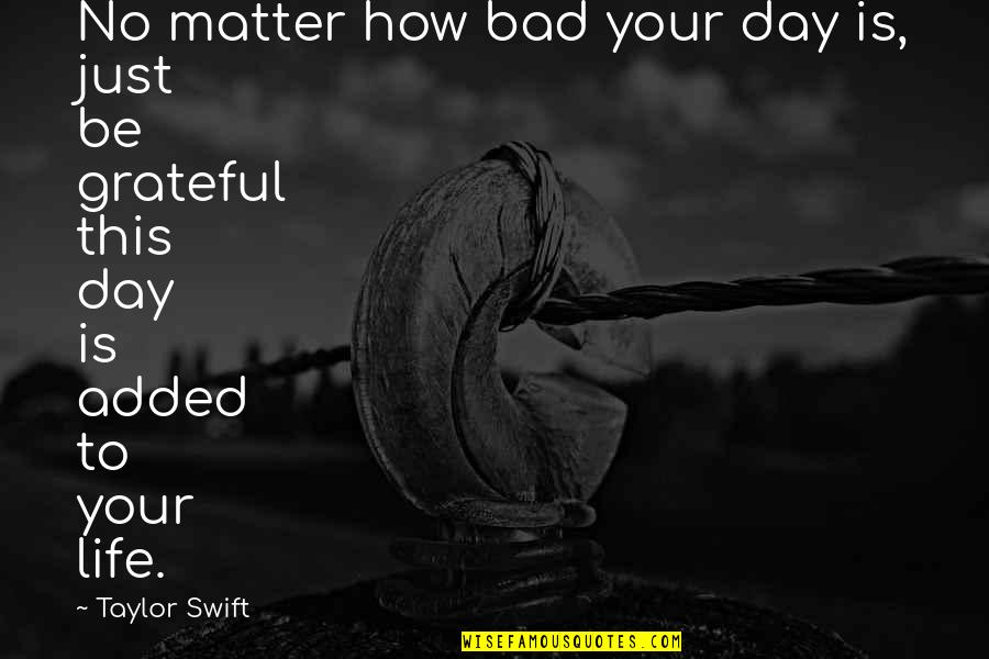 Monergistic Quotes By Taylor Swift: No matter how bad your day is, just