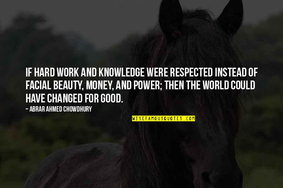 Money And Knowledge Quotes By Abrar Ahmed Chowdhury: If hard work and knowledge were respected instead