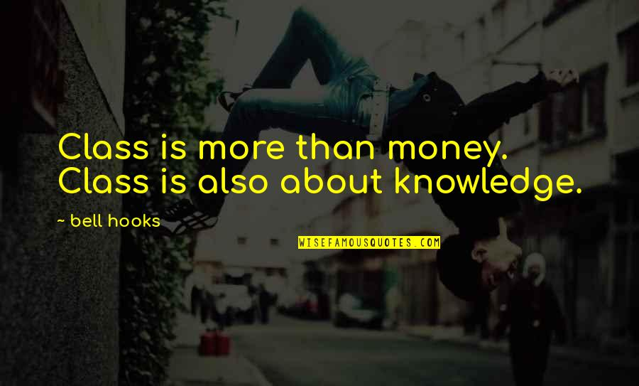 Money And Knowledge Quotes By Bell Hooks: Class is more than money. Class is also