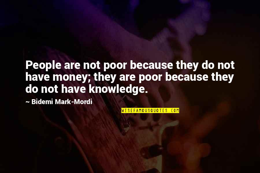 Money And Knowledge Quotes By Bidemi Mark-Mordi: People are not poor because they do not