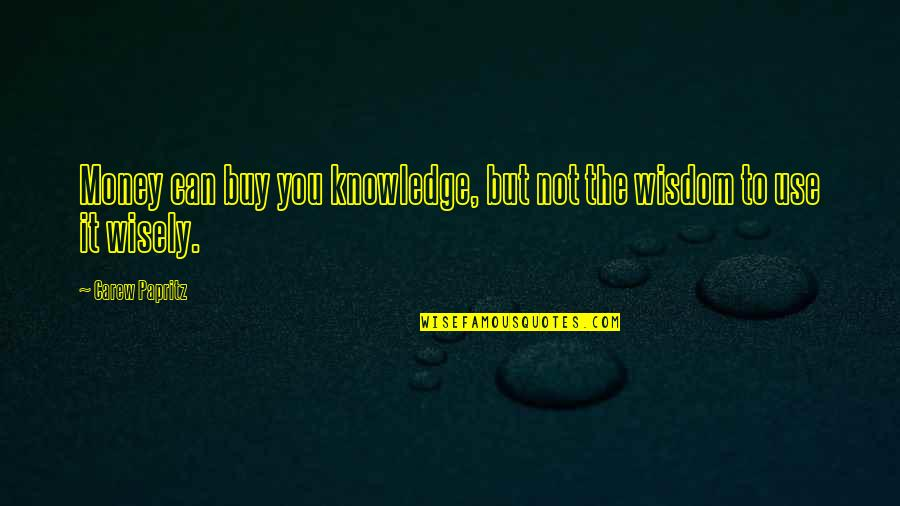 Money And Knowledge Quotes By Carew Papritz: Money can buy you knowledge, but not the