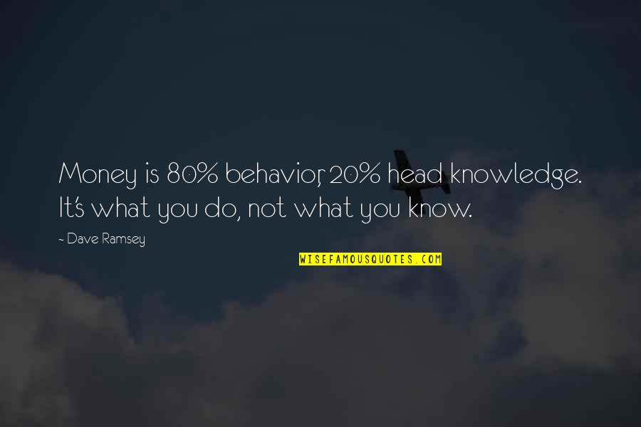 Money And Knowledge Quotes By Dave Ramsey: Money is 80% behavior, 20% head knowledge. It's