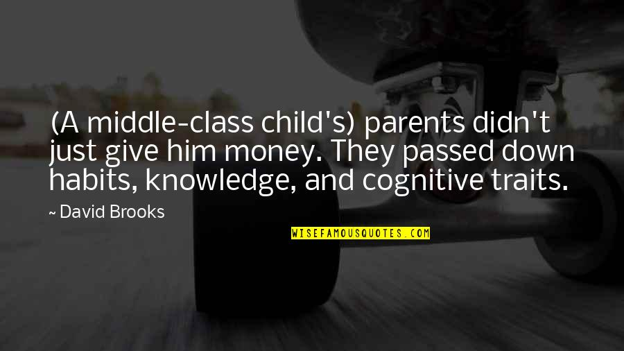 Money And Knowledge Quotes By David Brooks: (A middle-class child's) parents didn't just give him