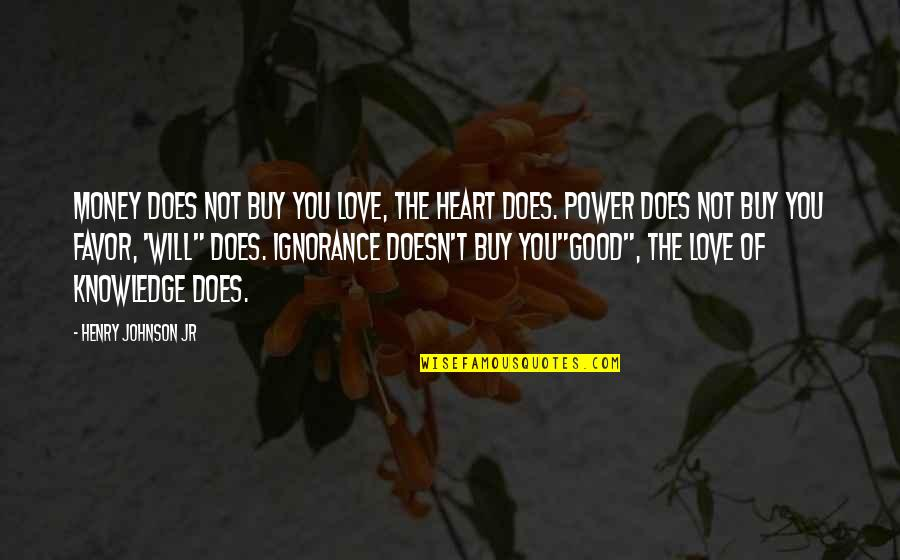 Money And Knowledge Quotes By Henry Johnson Jr: Money does not buy you love, the heart