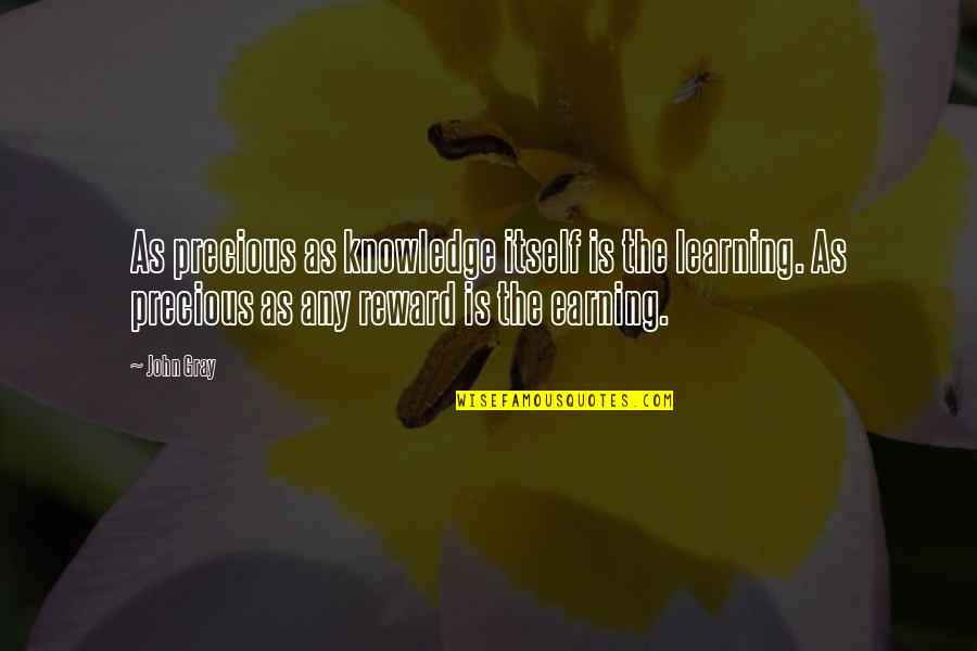 Money And Knowledge Quotes By John Gray: As precious as knowledge itself is the learning.
