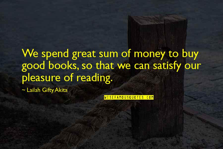 Money And Knowledge Quotes By Lailah Gifty Akita: We spend great sum of money to buy