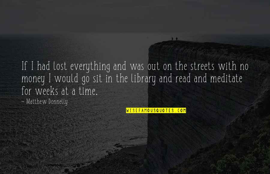 Money And Knowledge Quotes By Matthew Donnelly: If I had lost everything and was out