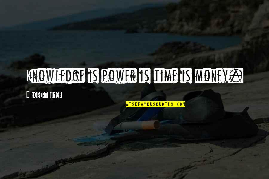 Money And Knowledge Quotes By Robert Thier: Knowledge is power is time is money.