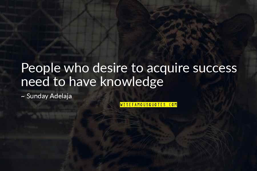 Money And Knowledge Quotes By Sunday Adelaja: People who desire to acquire success need to