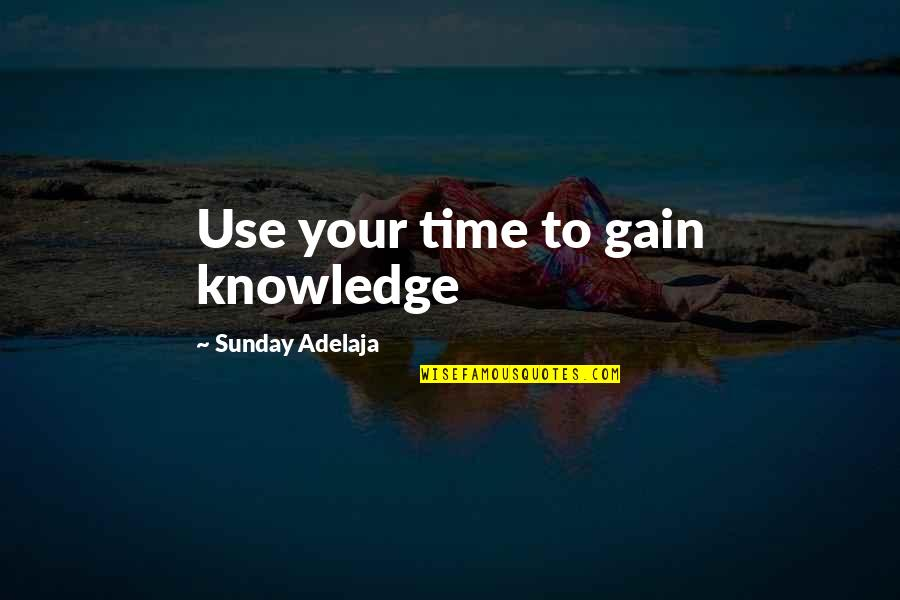 Money And Knowledge Quotes By Sunday Adelaja: Use your time to gain knowledge