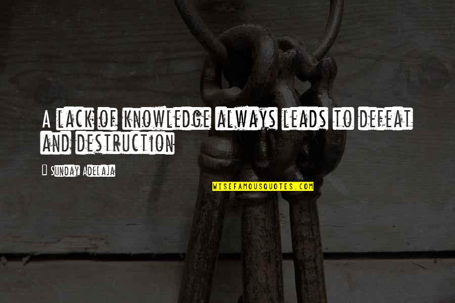 Money And Knowledge Quotes By Sunday Adelaja: A lack of knowledge always leads to defeat