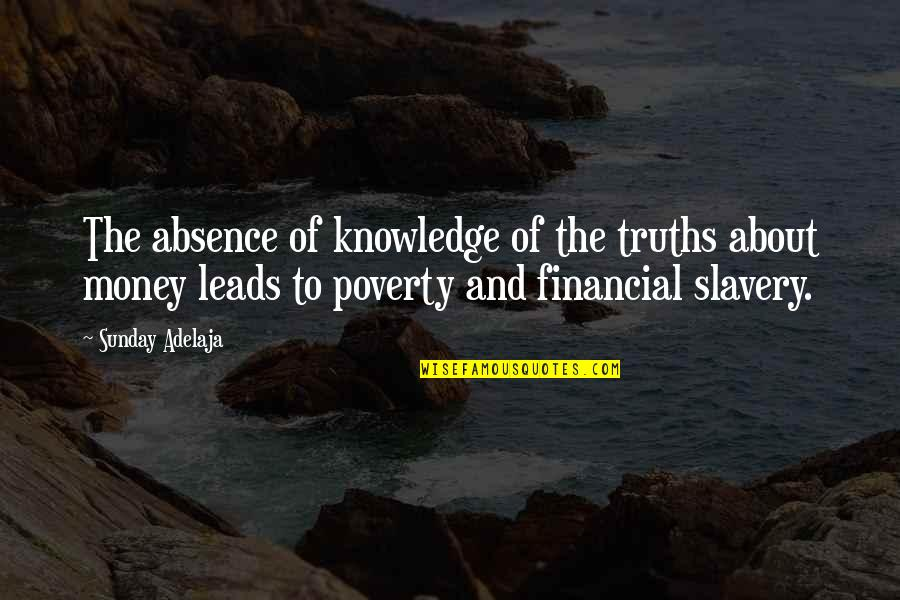 Money And Knowledge Quotes By Sunday Adelaja: The absence of knowledge of the truths about