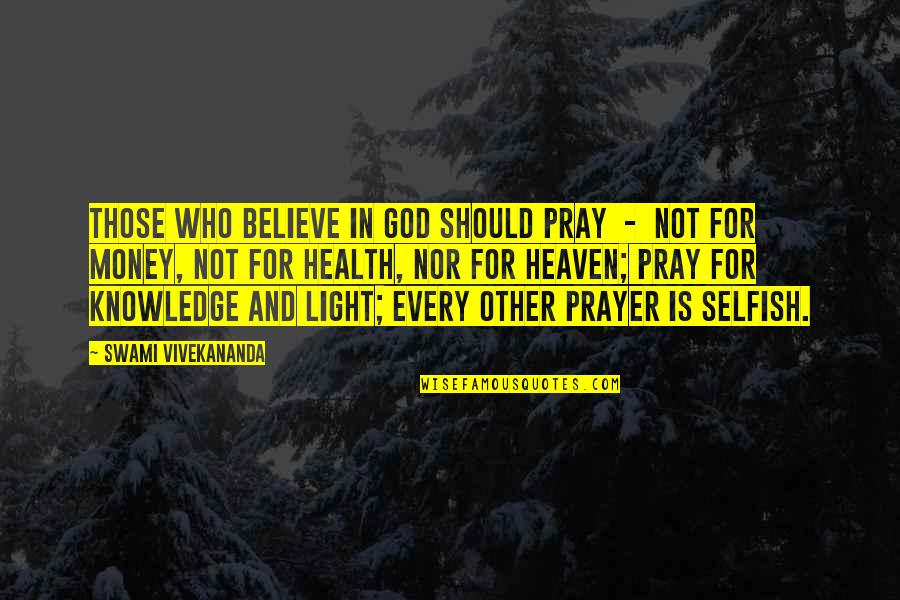 Money And Knowledge Quotes By Swami Vivekananda: those who believe in God should pray -