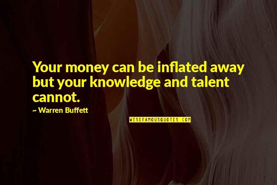 Money And Knowledge Quotes By Warren Buffett: Your money can be inflated away but your