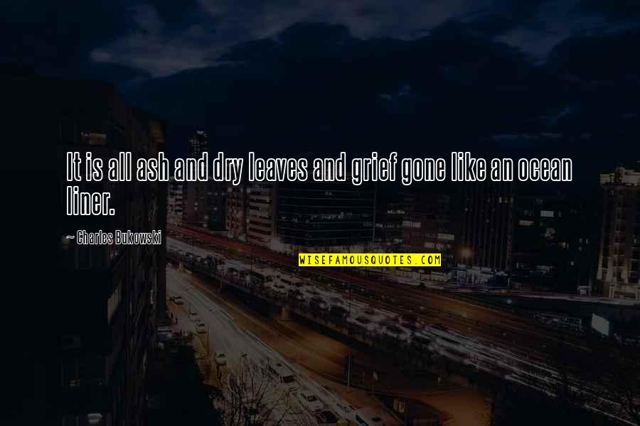 Money And Morality Quotes By Charles Bukowski: It is all ash and dry leaves and