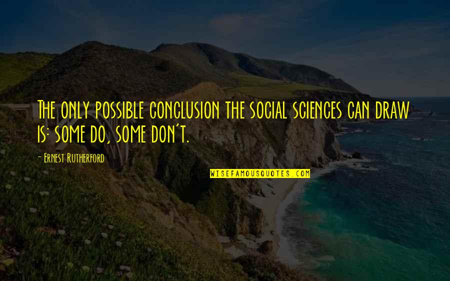 Money And Morality Quotes By Ernest Rutherford: The only possible conclusion the social sciences can