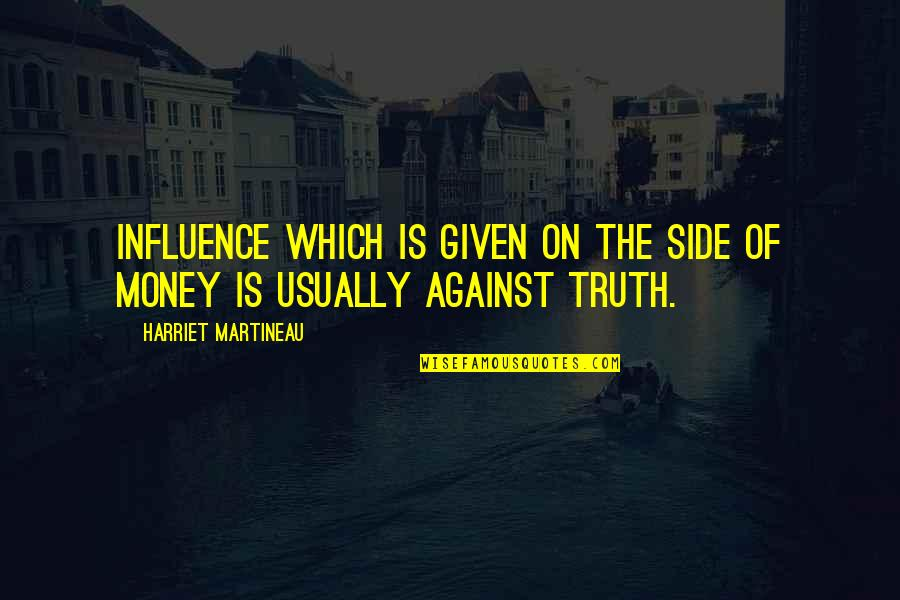 Money And Morality Quotes By Harriet Martineau: Influence which is given on the side of