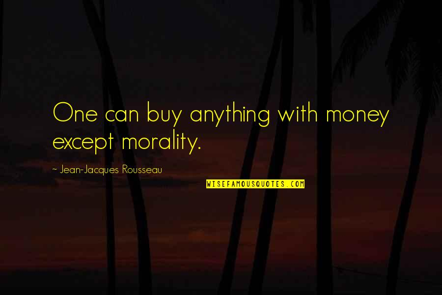 Money And Morality Quotes By Jean-Jacques Rousseau: One can buy anything with money except morality.
