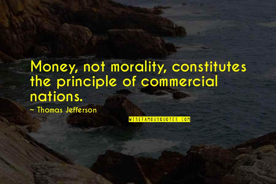 Money And Morality Quotes By Thomas Jefferson: Money, not morality, constitutes the principle of commercial