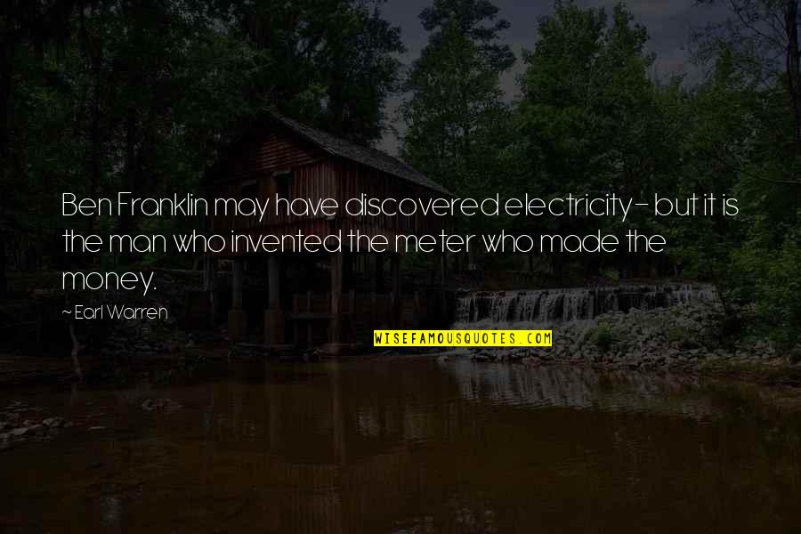 Money Ben Franklin Quotes By Earl Warren: Ben Franklin may have discovered electricity- but it
