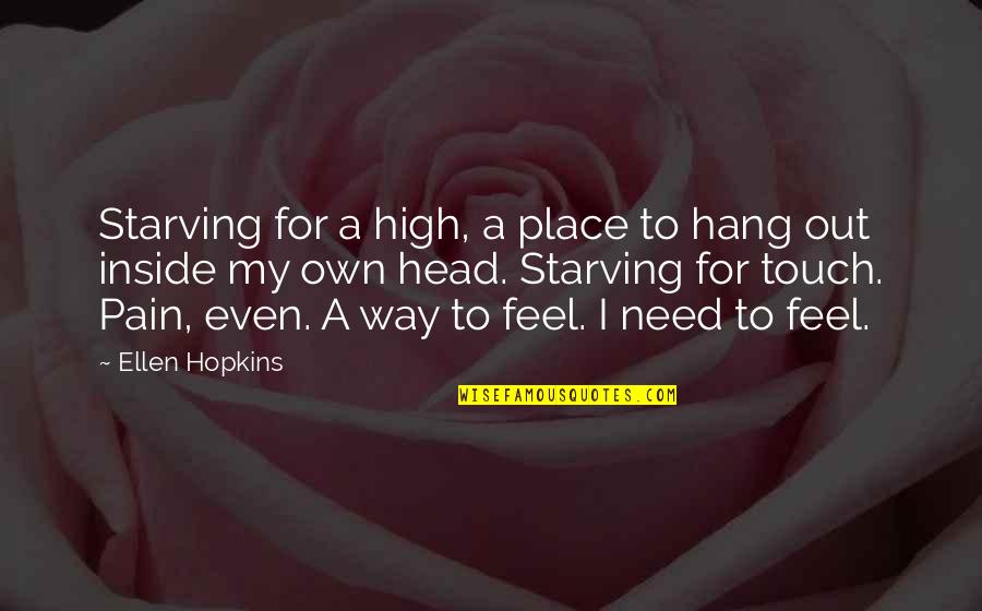Money Ben Franklin Quotes By Ellen Hopkins: Starving for a high, a place to hang
