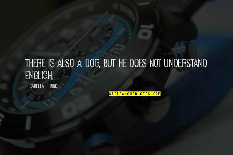 Money Ben Franklin Quotes By Isabella L. Bird: There is also a dog, but he does