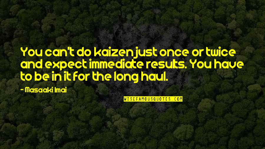 Money Ben Franklin Quotes By Masaaki Imai: You can't do kaizen just once or twice