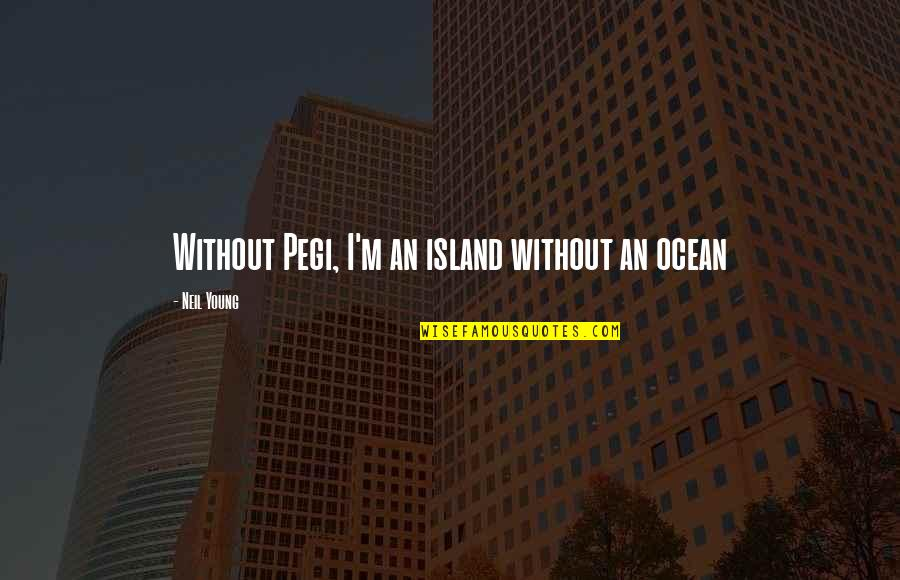 Money Ben Franklin Quotes By Neil Young: Without Pegi, I'm an island without an ocean