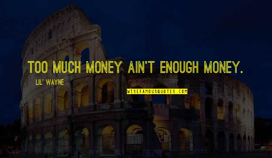 Money By Lil Wayne Quotes By Lil' Wayne: Too much money ain't enough money.