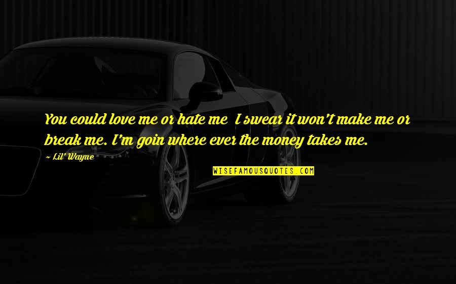 Money By Lil Wayne Quotes By Lil' Wayne: You could love me or hate me I