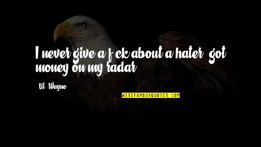 Money By Lil Wayne Quotes By Lil' Wayne: I never give a f-ck about a hater;