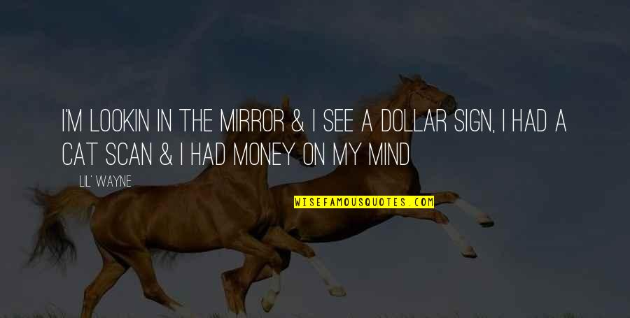 Money By Lil Wayne Quotes By Lil' Wayne: I'm lookin in the mirror & I see