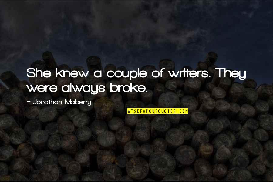 Money Can Destroy Friendship Quotes By Jonathan Maberry: She knew a couple of writers. They were