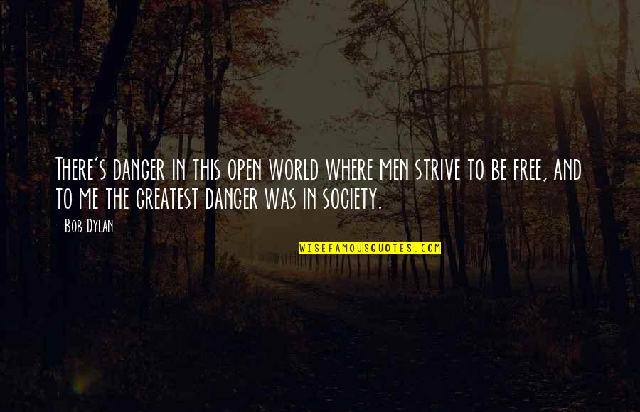 Money Clips Quotes By Bob Dylan: There's danger in this open world where men