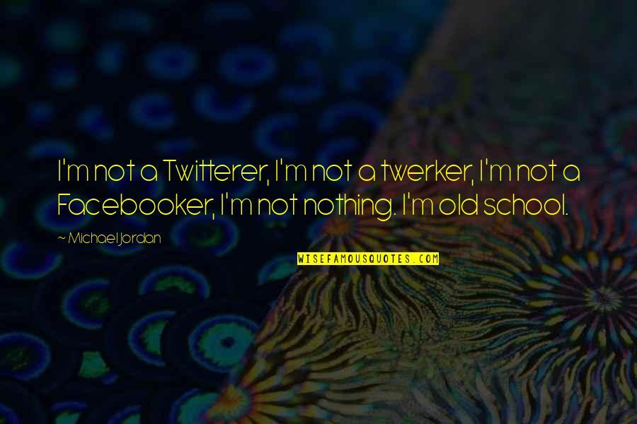 Money Clips Quotes By Michael Jordan: I'm not a Twitterer, I'm not a twerker,