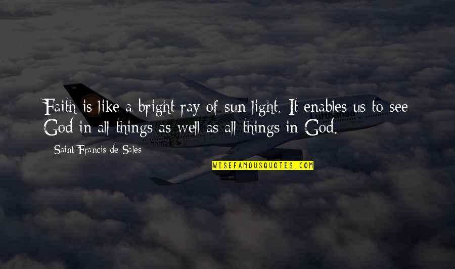 Money Clips Quotes By Saint Francis De Sales: Faith is like a bright ray of sun