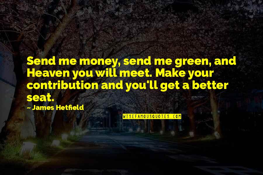 Money Contribution Quotes By James Hetfield: Send me money, send me green, and Heaven