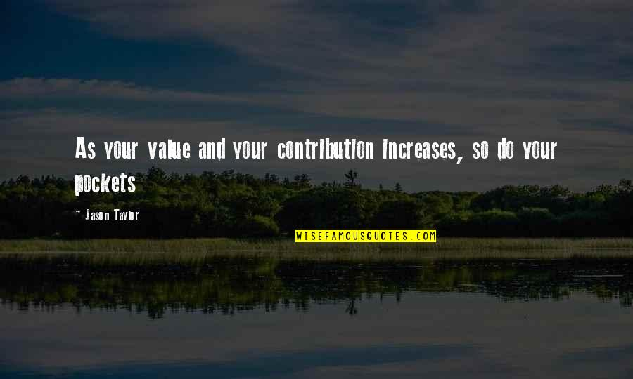Money Contribution Quotes By Jason Taylor: As your value and your contribution increases, so