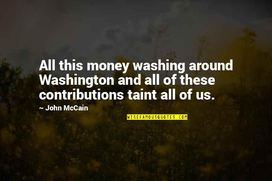 Money Contribution Quotes By John McCain: All this money washing around Washington and all
