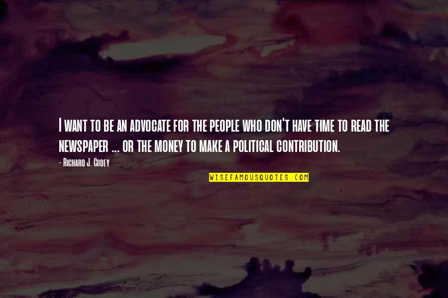 Money Contribution Quotes By Richard J. Codey: I want to be an advocate for the