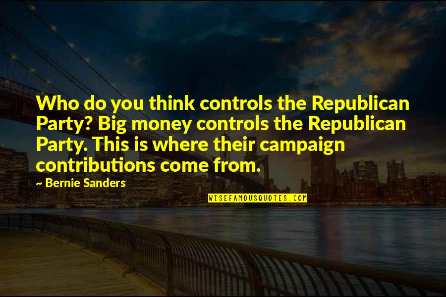 Money Controls Quotes By Bernie Sanders: Who do you think controls the Republican Party?