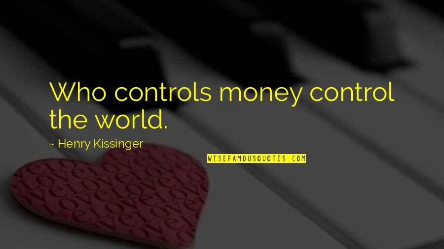 Money Controls Quotes By Henry Kissinger: Who controls money control the world.