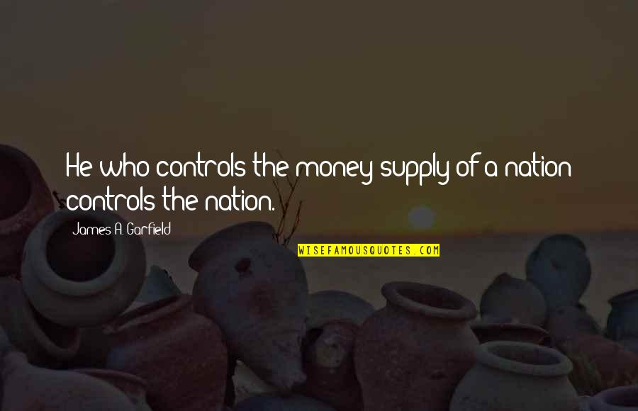 Money Controls Quotes By James A. Garfield: He who controls the money supply of a