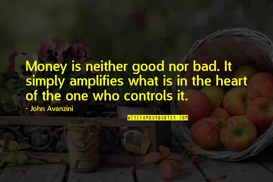 Money Controls Quotes By John Avanzini: Money is neither good nor bad. It simply